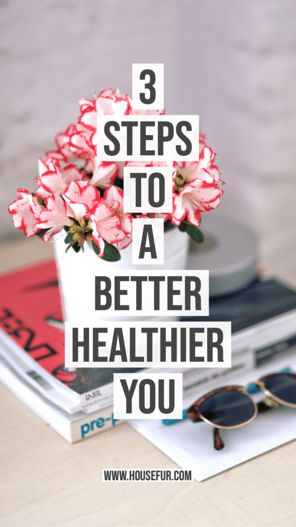 3 Steps to a Better Healthier You